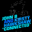 "John B ft. Kirsty Hawkshaw ""Connected"""